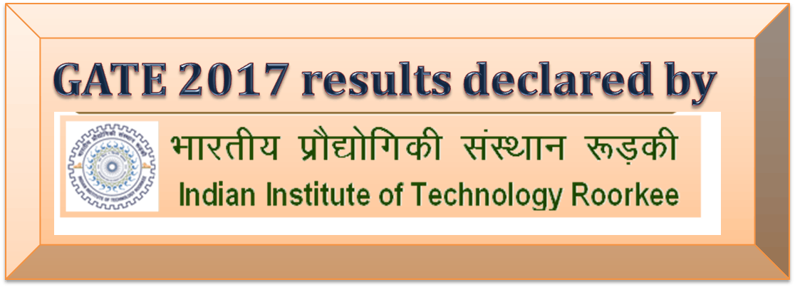 GATE 2017 results declared by IIT Roorkee