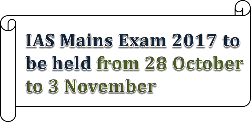 IAS Mains Exam 2017 to be held from 28 October to 3 November