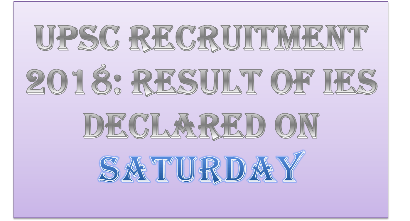 UPSC Recruitment 2018: Result of IES Announced