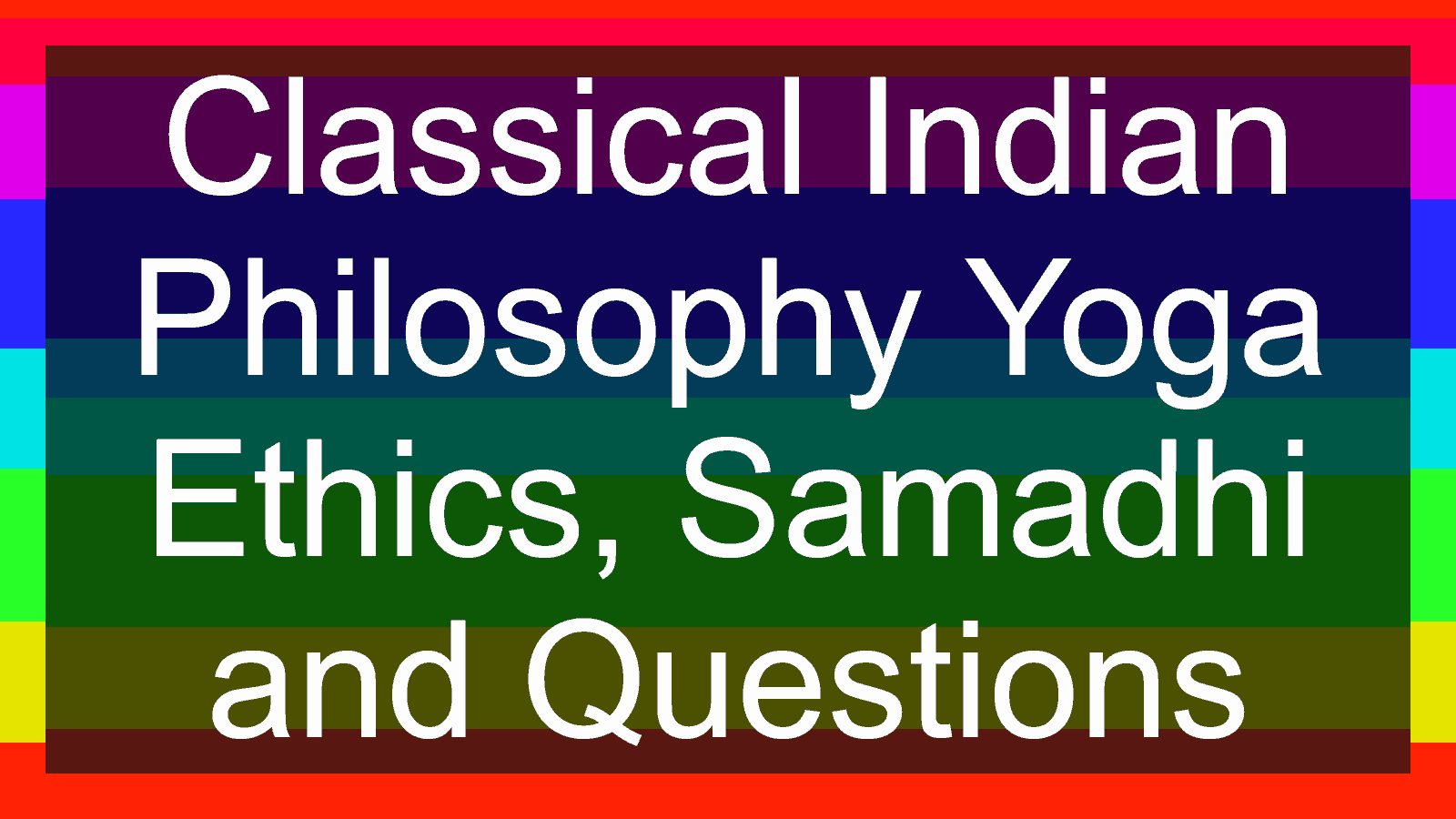 Classical Indian Philosophy Yoga Ethics Samadhi And Questions Examrace